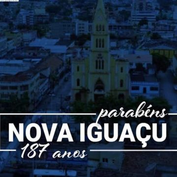 Nova Iguaçu completou hoje 187 anos de história, as comemorações continuam