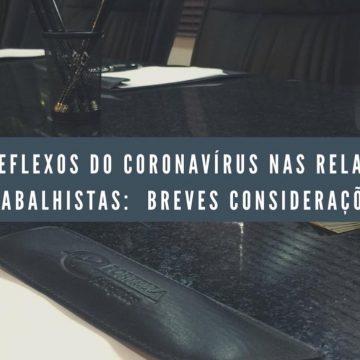 OS REFLEXOS DO CORONAVÍRUS NAS RELAÇÕES TRABALHISTAS: BREVES CONSIDERAÇÕES